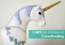 """5 MITI da sfatare sul Crowdfunding: tra """"collette"""", idee e community!"""
